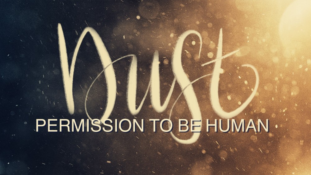 Dust: Permission to Be Human