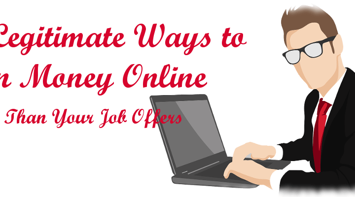 10 Legitimate Ways to Earn Money Online More Than Your JOB offers