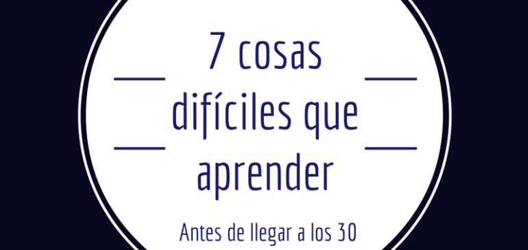 7 cosas difíciles que aprender antes de llegar a los 30