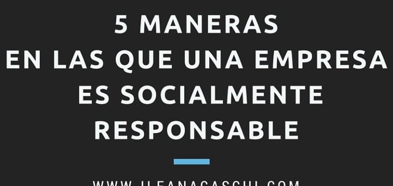 5 maneras en las que una empresa es socialmente responsable