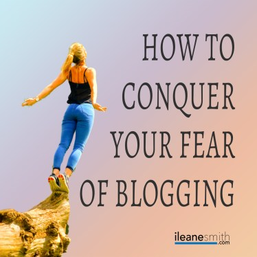 How To Conquer Fear of Blogging