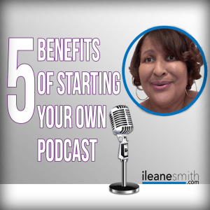 5 Benefits of Starting Your Own Podcast