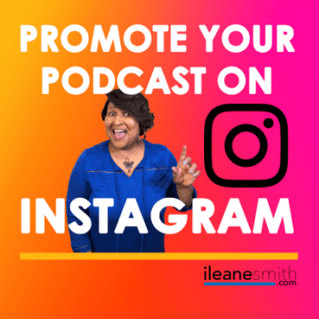 How to Promote Your Podcast on Instagram - Ileane Smith