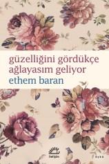 Güzelliğini Gördükçe Ağlayasım Geliyor - Ethem Baran | İletişim Yayınları |  Okumak İptiladır Müptelalara Selam!
