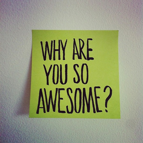why are you so awesome?