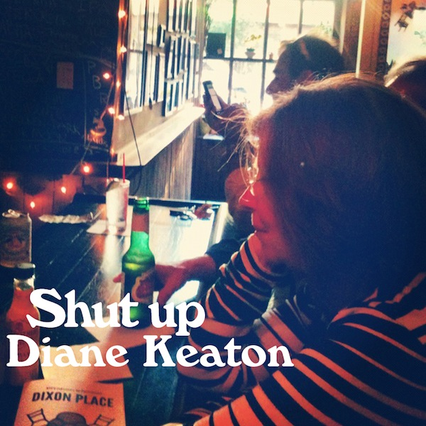 shut up diane keaton