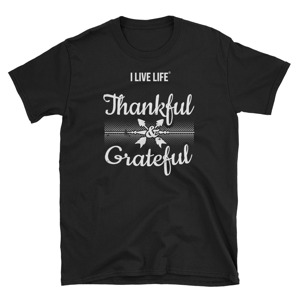 thankful and grateful thanksgiving quotes shirt i live life®