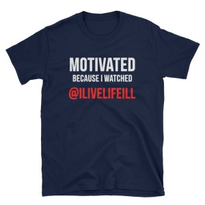 Motivated Because I Watched ilivelifeill Navy Adult Unisex T shirt