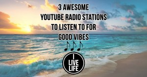 3 Awesome YouTube Radio Stations To Listen To For Good Vibes- I Live Life Blog Post By Jim Zarifis- I Live Life® Optimistic Lifestyle Brand