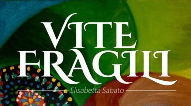 """Recensione libro:""""Vite Fragili"""" di Elisabetta Sabato"""