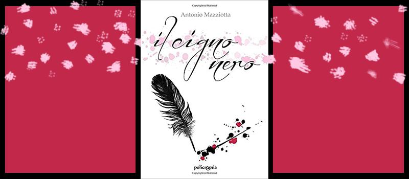 """Segnalazione libro """"Il Cigno Nero"""" di Antonio Mazziotta"""