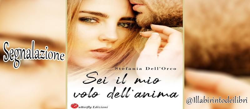 """Segnalazione libro """" Sei il mio volo dell'anima"""" di Stefania Dell'Orco"""