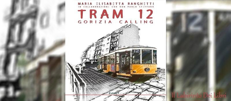 """Segnalazione libro """"Tram 12- Gorizia calling"""" di  Maria Elisabetta Ranghetti e Don Paolo Stefano"""