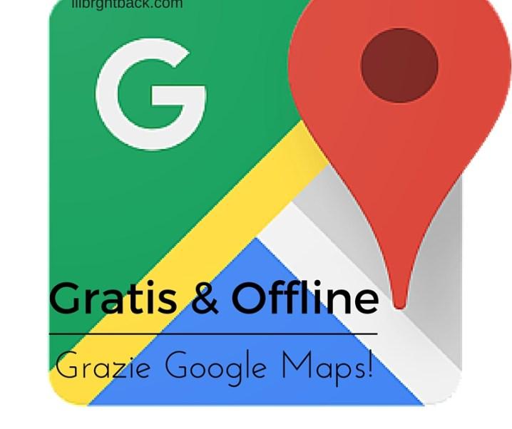 Gratis e offline: grazie, Google Maps!