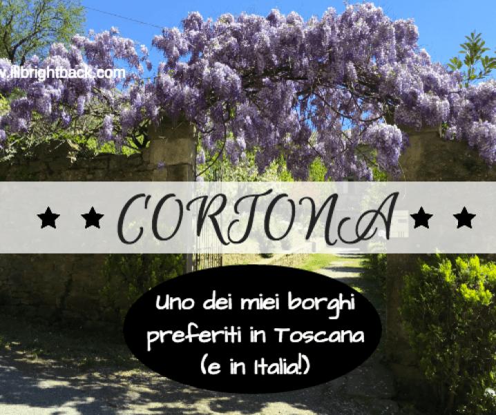 Cortona, uno dei miei borghi preferiti in Toscana