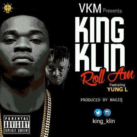 "MUSIC | King Klin – ""Roll Am"" ft. Yung L (Prod byMagiQ)"