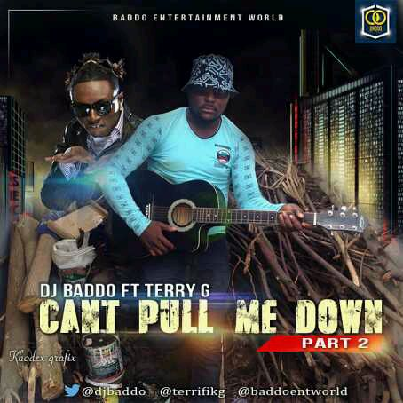 """MUSIC   DJ Baddo – """"Can't Pull me Down"""" (Part 2) ft. Terry G"""