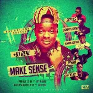 MUSIC | Dj Real – Make Sense ft. Dammy Krane x Skales x Jhybo x Tee Blaq x Small Doctor (Prod. Jay Pizzle)