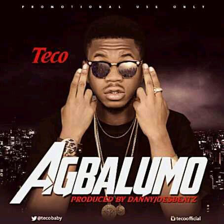"""MUSIC   Teco – """"Agbalumor"""""""