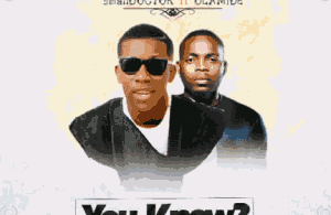 MUSIC | Small Doctor ft Olamide [@Olamide_ybnl] – You Know? (Prod. Jay Pizzle)