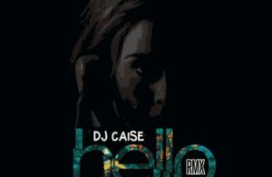 MUSIC   DJ Caise – Hello (Remix)