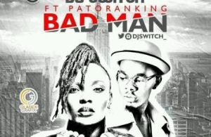 DJ Switch ft. Patoranking – Bad Man (Prod. By E-Kelly)