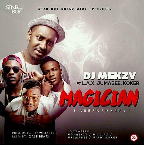 """DJ Mekzy – """"Magician"""" (Abrakadabra) ft. L.A.X, Koker & Jumabee"""