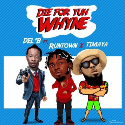 Del B ft. Timaya & Runtown – Die For Yuh Whine
