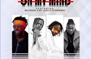 DOWNLOAD MP3: WizzyPro Ft. StoneBwoy X Dr Jazz X Wilfresh – On My Mind