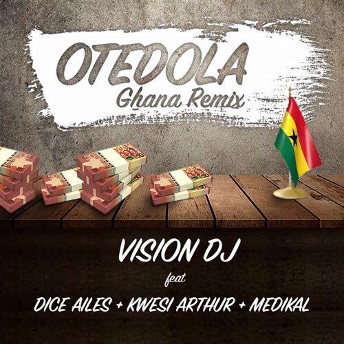 DOWNLOAD MP3: Vision DJ Ft. Dice Ailes, Kwesi Arthur & Medikal – Otedola (Ghana Remix)