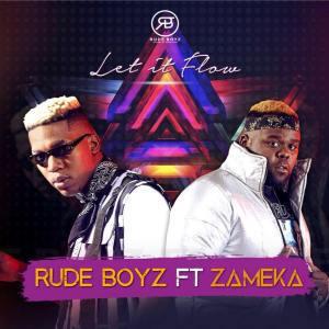 MP3: RudeBoyz – Let It Flow Ft. Zameka