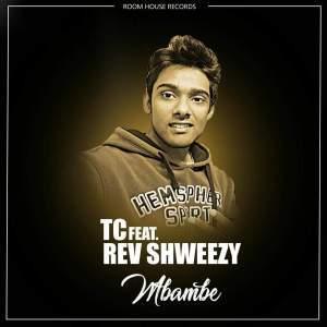 TC – Mbambe Ft. Rev Shweezy