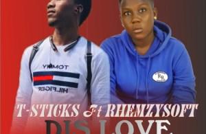 DOWNLOAD MP3: T.sticks – Dis Love ft. Rhemzysoft