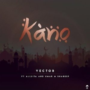 "MP3: Vector – ""Kano"" ft. Alijita & Umar M Shareef"