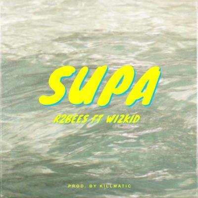 MUSIC | R2Bees – Supa ft. Wizkid
