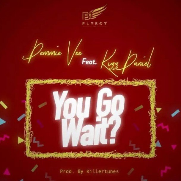 VIDEO | Demmie Vee – You Go Wait ? ft. Kizz Daniel
