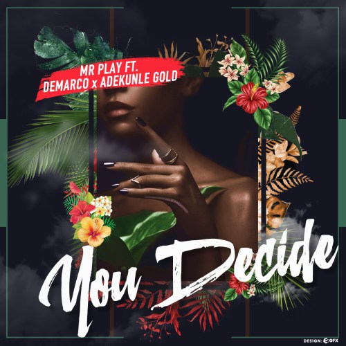 DOWNLOAD MP3: Mr Play ft. Demarco x Adekunle Gold – You Decide