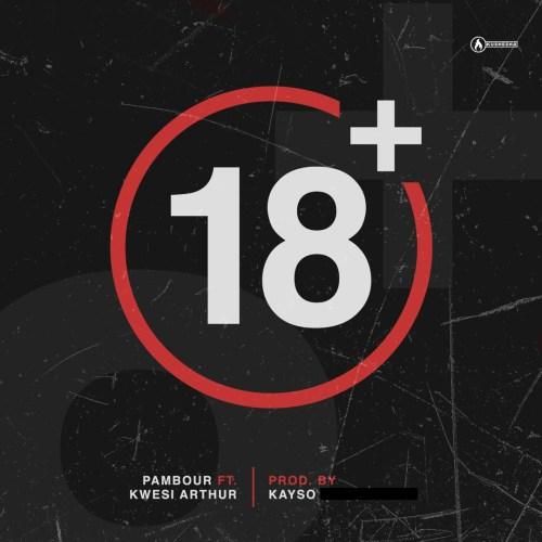 DOWNLOAD: Pambour ft. Kwesi Arthur – 18 Plus (mp3)