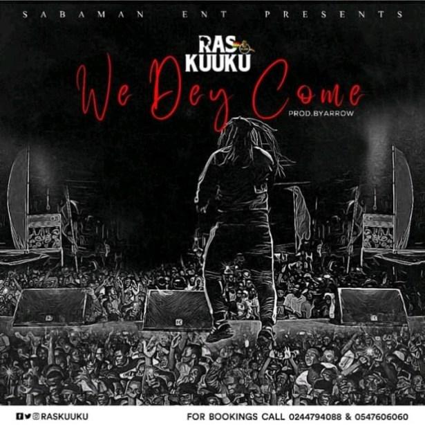 DOWNLOAD: Ras Kuuku – We Dey Come (mp3)