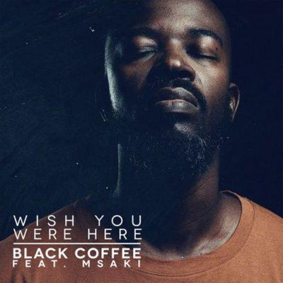 DOWNLOAD: Black Coffee – Wish You Were Here ft. Msaki (mp3)