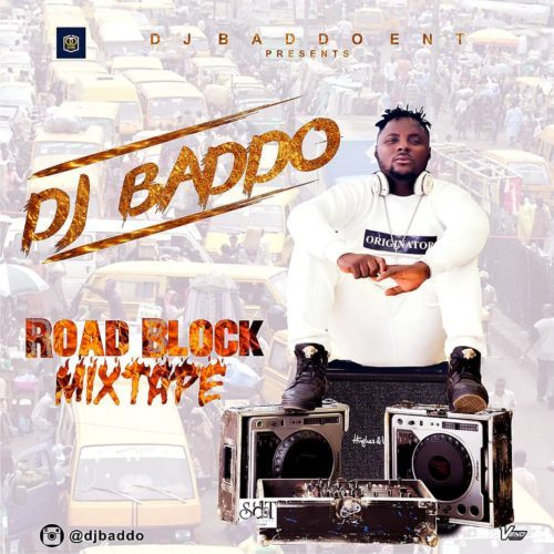 MIXTAPE: DJ Baddo – Road Block Mix