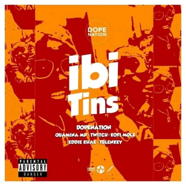 DOWNLOAD: DopeNation – Ibi Tins Ft Quamina Mp, Eddie Khae, Twitch, Kofi Mole & Tulenkey (mp3)
