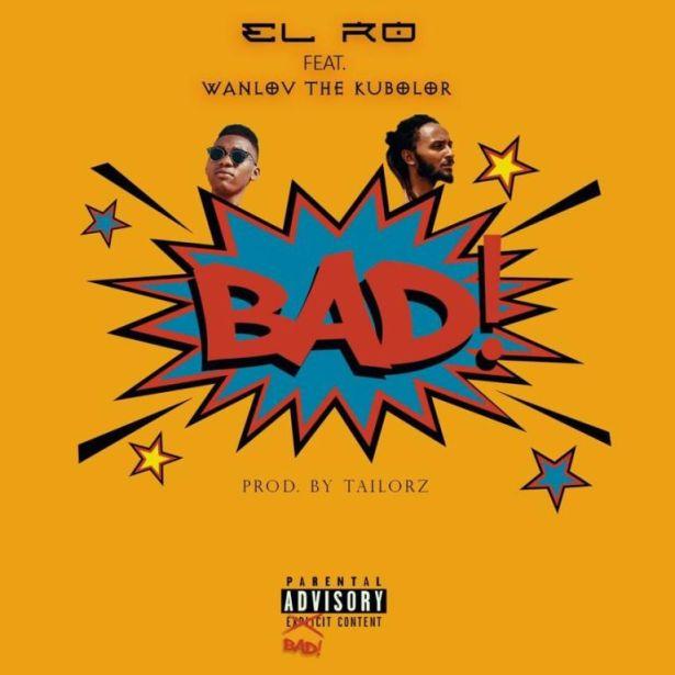 DOWNLOAD: EL Ro – Bad Ft. Wanlov The Kubolor (mp3)