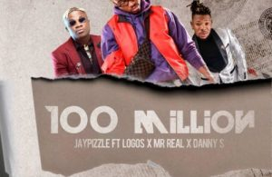 DOWNLOAD: Jay Pizzle ft. Logos x Mr Real x Danny S – 100 Million (mp3)