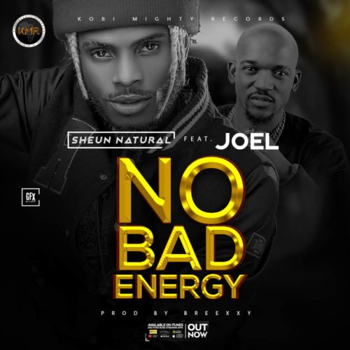 DOWNLOAD: Sheun Natural ft. Joe El – No Bad Energy (mp3)