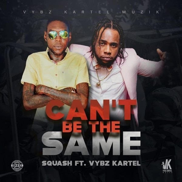 DOWNLOAD: Squash – Can't Be The Same ft Vybz Kartel (mp3)