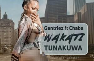 DOWNLOAD: Gentriez ft Chaba – Wakati Tunakuwa (mp3)