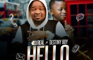 DOWNLOAD: Dj Real ft. Destiny Boy – Hello (mp3)