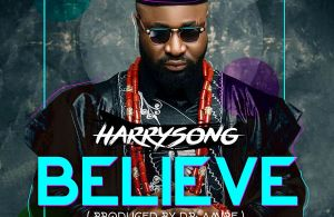 DOWNLOAD: Harrysong – Believe (mp3)