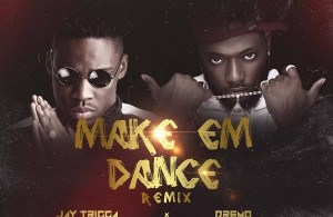 DOWNLOAD: Jay Trigga Ft. Dremo – Make Em Dance (Remix) mp3